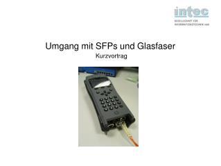 Umgang mit SFPs und Glasfaser Kurzvortrag