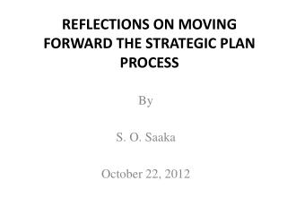 REFLECTIONS ON MOVING FORWARD THE STRATEGIC PLAN PROCESS