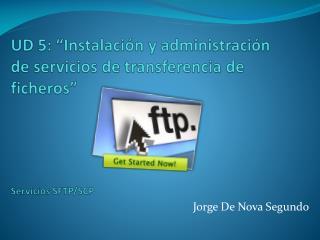 """UD 5: """"Instalación y administración de servicios de transferencia de ficheros"""" Servicios SFTP/SCP"""