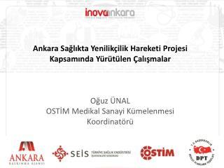 Ankara Sağlıkta Yenilikçilik Hareketi Projesi Kapsamında Yürütülen Çalışmalar Oğuz ÜNAL