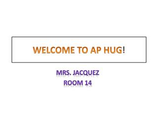 WELCOME TO AP HUG !