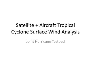 Satellite + Aircraft Tropical Cyclone Surface Wind Analysis
