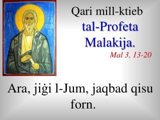Qari mill-ktieb tal-Profeta Malakija . Mal 3, 13-20