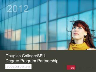Douglas College/SFU  Degree Program Partnership