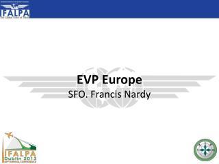 EVP Europe SFO. Francis  Nardy