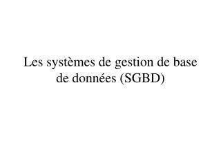 Les systèmes de gestion de base de données (SGBD)