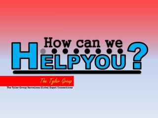 HOW CAN WE HELP YOU, The Tyler Group