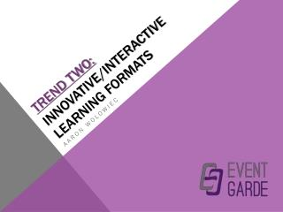 TREND TWO: Innovative/interactive learning formats