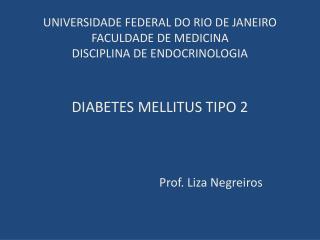 DIABETES MELLITUS TIPO 2 Prof. Liza Negreiros
