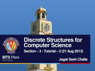 Discrete Structures for Computer Science Section – 3 - Tutorial – 2 (21 Aug 2013)