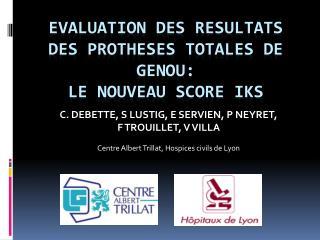 EVALUATION DES RESULTATS DES PROTHESES TOTALES DE GENOU: LE NOUVEAU SCORE IKS