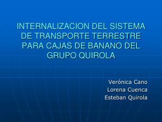 INTERNALIZACION DEL SISTEMA DE TRANSPORTE TERRESTRE PARA CAJAS DE BANANO DEL GRUPO QUIROLA