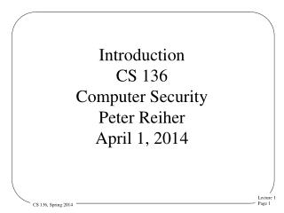 Introduction CS 136 Computer Security  Peter Reiher April 1, 2014