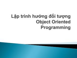 Lập trình hướng đối tượng Object Oriented Programming