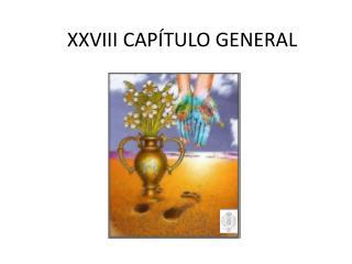 XXVIII CAPÍTULO GENERAL
