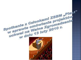 """Spotkanie z Członkami ZSBM  """"Piast""""  w sprawie omówienia projektów  uchwał na Walne Zgromadzenie"""