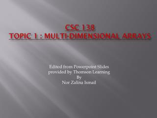 CSC 138 Topic 1 : Multi-dimensional Arrays