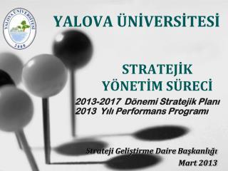 2013-2017  Dönemi Stratejik Planı 2013  Yılı Performans Programı