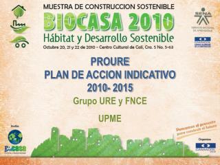 PROURE PLAN DE ACCION INDICATIVO 2010- 2015