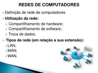 Definição de rede de computadores Utilização da rede:  Compartilhamento de hardware;