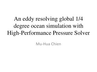 An eddy resolving global  1/4 degree ocean simulation with High-Performance Pressure Solver
