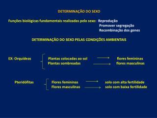 DETERMINAÇÃO DO SEXO Funções biológicas fundamentais realizadas pelo sexo:   Reprodução