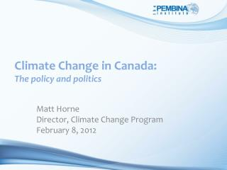Climate  Change in Canada :  The policy and politics