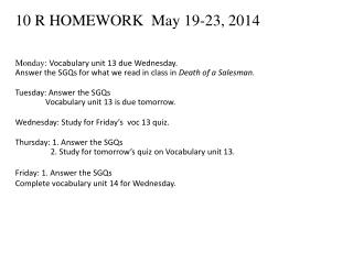 10 R HOMEWORK  May  19-23, 2014 Monday :  Vocabulary unit 13 due Wednesday.