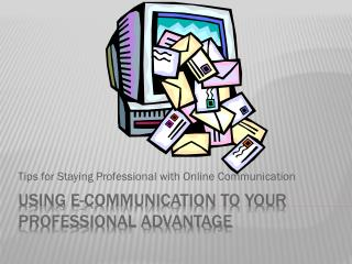 Using E-Communication to your Professional Advantage