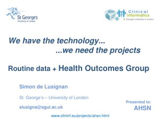 We have the technology... 			...we need the projects Routine data +  Health Outcomes Group