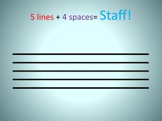 5 lines  +  4 spaces =  Staff!