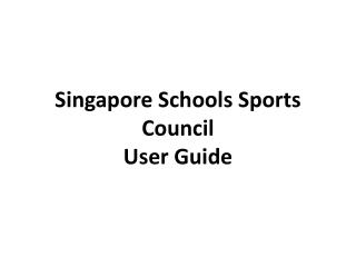 Singapore Schools Sports Council User  Guide