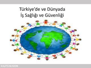 Türkiye'de ve Dünyada  İş Sağlığı ve Güvenliği