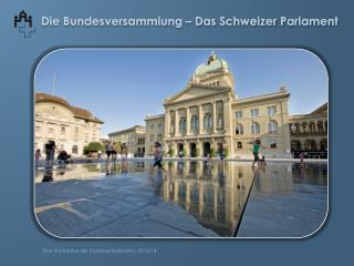 Die  Bundesversammlung  – Das Schweizer  Parlament