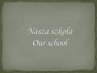 Nasza szkoła Our school