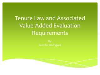 T enure Law  and  Associated Value-Added  E valuation Requirements