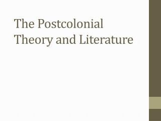 The Postcolonial Theory and Literature