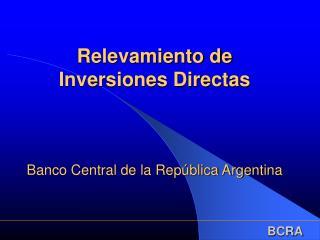 Relevamiento de Inversiones Directas     Banco Central de la Rep blica Argentina