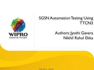 SGSN  Automation  Testing Using  TTCN3 Authors: Jyothi Gavara Nikhil Rahul Ekka