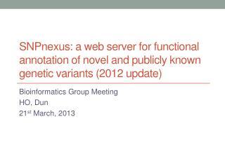 Bioinformatics Group Meeting HO, Dun 21 st  March, 2013