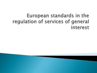 European standards in the regulation of services of general interest