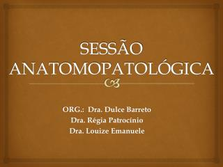 SESSÃO ANATOMOPATOLÓGICA
