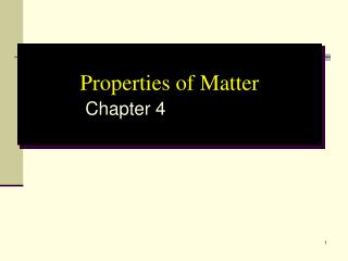 Properties of Matter   Chapter 4