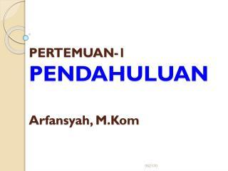 PERTEMUAN-1 PENDAHULUAN Arfansyah, M.Kom