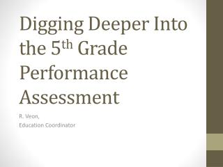 Digging Deeper Into the 5 th  Grade Performance Assessment