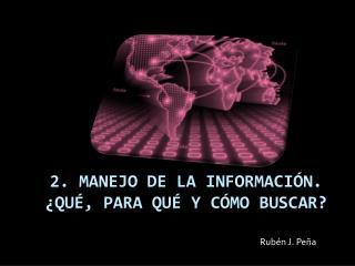 2. Manejo de la información. ¿Qué, para qué y cómo Buscar?