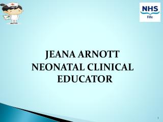 JEANA  ARNOTT NEONATAL CLINICAL EDUCATOR