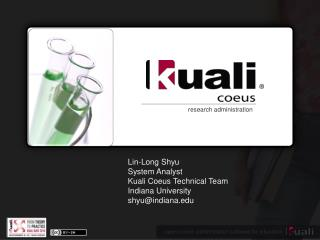 Lin-Long Shyu System Analyst Kuali  Coeus  Technical Team Indiana University shyu@indiana