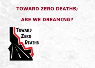 Toward zero deaths;  are we dreaming?