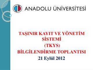 TAŞINIR KAYIT VE YÖNETİM SİSTEMİ  (TKYS)  BİLGİLENDİRME TOPLANTISI  21 Eylül 2012